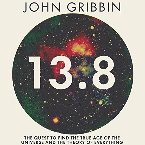 13.8: The Quest to Find the True Age of the Universe and the Theory of Everything audiobook cover art