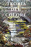 TEORIA DEL COLORE: Colori caldi e freddi. Colore acido. Colore saturo. Armonie cromatiche. Per analogia. Per complementare. Di Harmonic Trios. (Italian Edition)