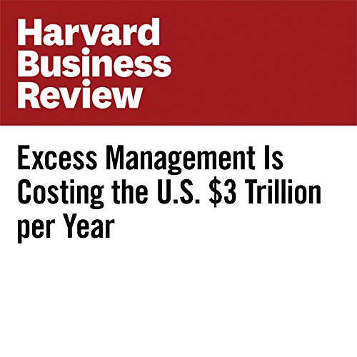 Excess Management Is Costing the US $3 Trillion per Year                   By:                                                                                                                                 Gary Hamel,                                                                                        Michele Zanini                               Narrated by:                                                                                                                                 Fleet Cooper                      Length: 8 mins     Not rated yet     Overall 0.0