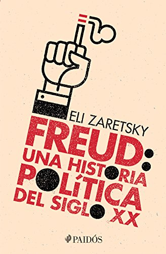 Freud: una historia política del siglo XX (Fuera de colección) (Spanish Edition)