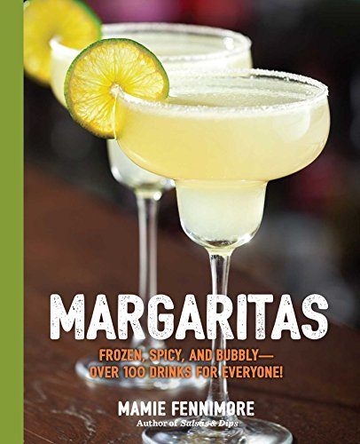 Margaritas: Frozen, Spicy, and Bubbly - Over 100 Drinks for Everyone! (Mexican Cocktails, Cinco de Mayo Beverages, Specific Cocktails, Vacation Drinking) (The Art of Entertaining)