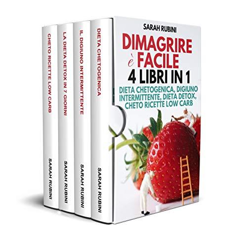 DIMAGRIRE è FACILE: 4 LIBRI IN 1: Dimagrire Velocemente con la Dieta Chetogenica, il Digiuno Intermittente, La Dieta Detox in 7 giorni, Cheto Ricette Low Carb + oltre 200 ricette low carb