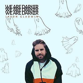 We Are Darker