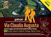 trekking Via Claudia Augusta 1/5 Bavaria PREMIUM: guida per una magnifica escursione a lunga distanza lungo la strada romana (PREMIUM = tutte le cartine ed immagini a colori)