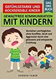 gefühlsstarke & hochsensible Kinder - Gewaltfreie Kommunikation mit Kindern / Das 2in1 Buch: Verstehen und Begleiten ohne Konflikte, Streit & Aggression durch eine gelassene und entspannte Erziehung