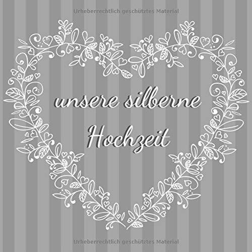 unsere silberne Hochzeit: Gästebuch für die besten Wünsche an das Jubelpaar   Erinnerungsbuch zum Selbstgestalten für über 100 Gäste   Geschenkbücher zur Silberhochzeit   Herz
