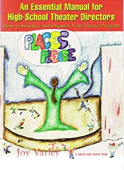 Places, Please!: An Essential Manual for High-School Theater Directors : How to Structure and Organize Your Theater Program (Young Actors Series)