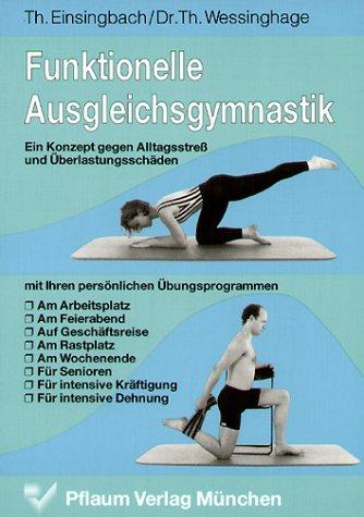 Funktionelle Ausgleichsgymnastik: Ein Konzept gegen Alltagsstress und Überlastungsschäden (Pflaum Physiotherapie)