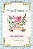 Mes recettes de cuisine: Cahier de Recettes à Remplir | Livre de Cuisine Personnalisé pour noter 100 Recettes