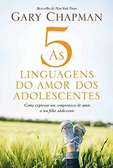 As 5 linguagens do amor dos adolescentes: Como expressar um compromisso de amor a seu filho adolescente