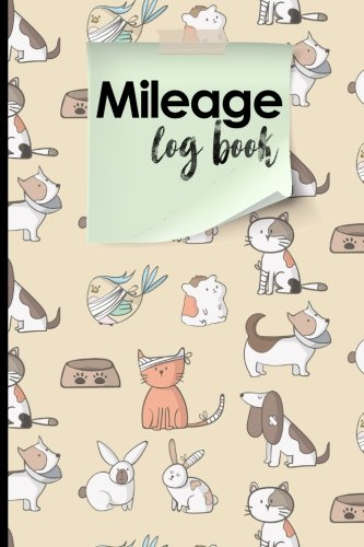 Mileage Log Book: Mileage Book For Car, Mileage Keeper, Mileage Tracker, Cute Veterinary Animals Cover (Volume 28)