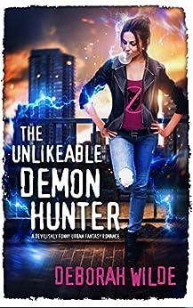 The Unlikeable Demon Hunter: A Devilishly Funny Urban Fantasy Romance (Nava Katz Book 1) by [Deborah Wilde]