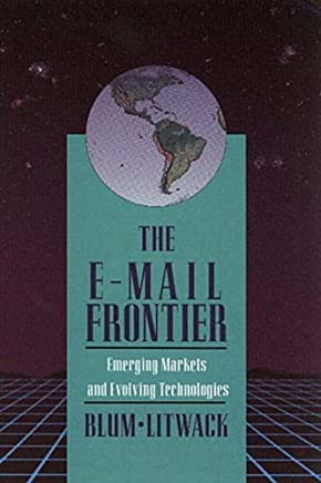 The E-Mail Frontier: Emerging Markets and Evolving Technologies by Daniel Blum (1994-08-31)