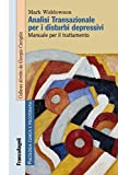 Analisi transazionale per i disturbi depressivi. Manuale per il trattamento. Con Contenuto digitale per download e accesso on line (Psicologia clinica e psicoterapia)