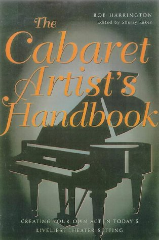Cabaret Artist's Handbook: Creating Your Own Act in Today's Livliest Theater Setting