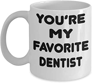 Dentist Gifts 11oz Coffee Mug - You Are My Favorite - For Mom and Dad Cup for Coffee or Tea Your Lover ak8919