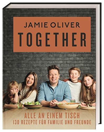 Together – Alle an einem Tisch: 130 Rezepte für Familie und Freunde