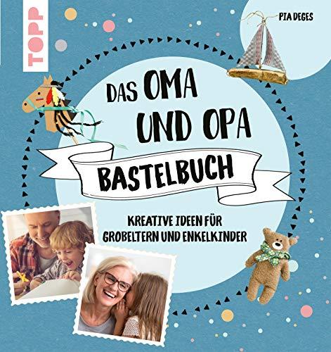 Das Oma und Opa Bastelbuch: Kreative Ideen für die tollsten Großeltern der Welt: Kreative Ideen fr die tollsten Groeltern der Welt