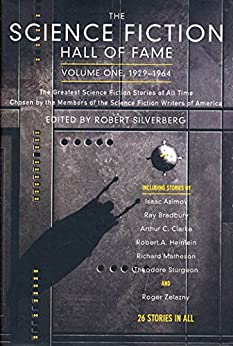 The Science Fiction Hall of Fame, Volume One 1929-1964: The Greatest Science Fiction Stories of All Time Chosen by the Members of the Science Fiction Writers of America (SF Hall of Fame Book 1) by [Robert Silverberg]