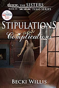 Stipulations and Complications (The Sisters, Texas Mystery Series Book 3) by [Becki Willis]