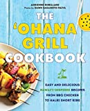 The  Ohana Grill Cookbook: Easy and Delicious Hawai i-Inspired Recipes from BBQ Chicken to Kalbi Short Ribs