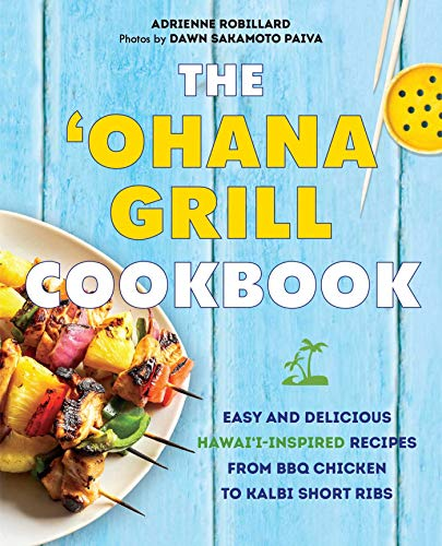 The \'Ohana Grill Cookbook: Easy and Delicious Hawai\'i-Inspired Recipes from BBQ Chicken to Kalbi Short Ribs (English Edition)