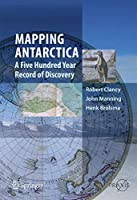 Mapping Antarctica: A Five Hundred Year Record of Discovery (Springer Praxis Books)