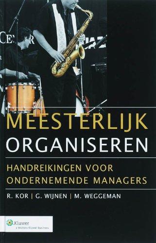 Meesterlijk organiseren: handreikingen voor ondernemende managers