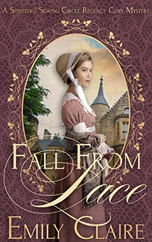 Fall From Lace: A Spinsters' Sewing Circle Regency Cozy Mystery (Spinsters' Sewing Circle Regency Cozy Mysteries Book 1) by [Emily Claire]