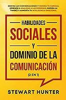 Habilidades Sociales y Dominio de la Comunicación (2 en 1): Domina las Conversaciones y Mejora tu Carisma. Aprende a Analizar a las Personas, Supera la Timidez y Aumenta tu Inteligencia Emocional