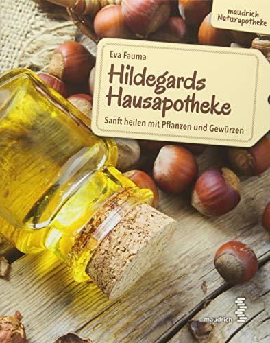 Hildegards Hausapotheke: Sanft heilen mit Pflanzen und Gewürzen (maudrich Naturapotheke)