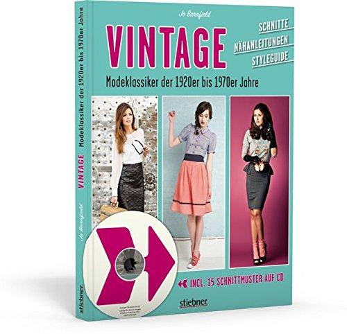 Vintage - Modeklassiker der 1920er bis 1970er Jahre - Schnitte, Nähanleitungen, Styleguide (mit CD)