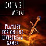 Dota 2 Metal: Playlist for Online Livestream Gamer [Explicit]