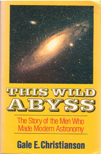This Wild Abyss: The Story of the Men Who Made Modern Astronomy