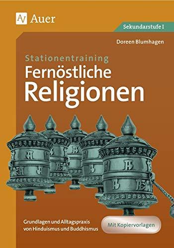 Stationentraining Fernöstliche Religionen: Grundlagen und Alltagspraxis von Hinduismus und Buddhismus (5. bis 10. Klasse) (Stationentraining Weltreligionen Sekundarstufe)