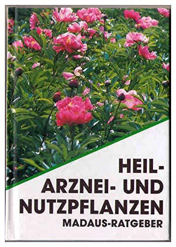 Heil- Arznei- und Nutzpflanzen Madaus-Ratgeber)