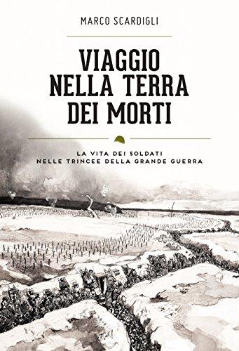 Viaggio nella terra dei morti: Uomini e storie delle trincee italiane (1915-1918)