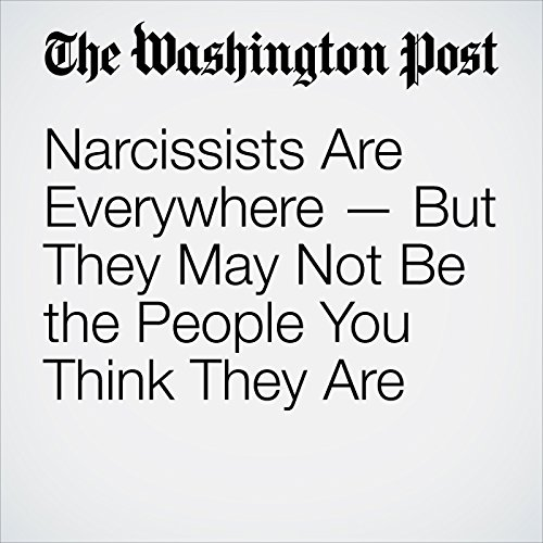 Narcissists Are Everywhere — But They May Not Be the People You Think They Are audiobook cover art
