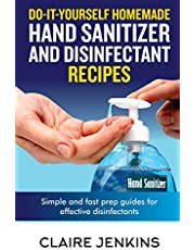 Do-it-Yourself Homemade Hand Sanitizer and Disinfectant Recipes: Simple and Fast Prep Guides for Effective Disinfectants