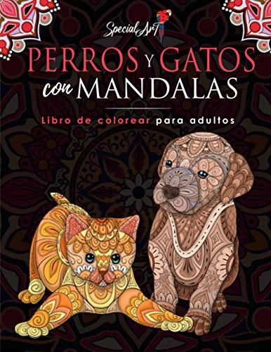 Perros y Gatos con Mandalas - Libro de Colorear para Adultos: Más de 100 lindos, cariñosos y hermosos Perros y Gatos. Libros de colorear anti estrés ... relajantes. (Idea de Regalo, Tamaño Grande)