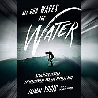All Our Waves Are Water: Stumbling Toward Enlightenment and the Perfect Ride audiobook cover art