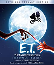 E.T. The Extra-Terrestrial from Concept to Classic: The Illustrated Story of the Film and the Filmmakers, 30th Anniversary Edition (Pictorial Moviebook)