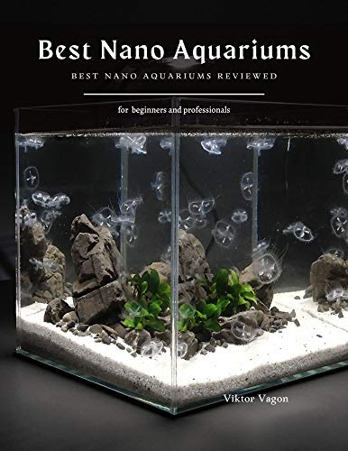 Best Nano Aquariums: Best Nano Aquariums Reviewed (English Edition)