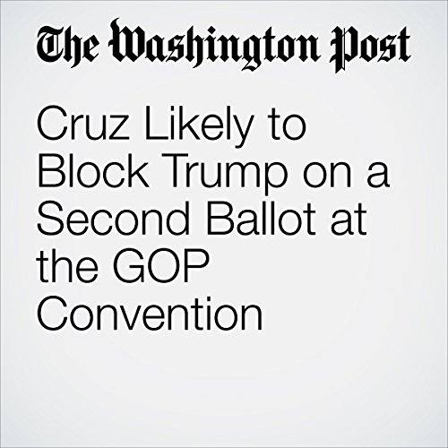 Cruz Likely to Block Trump on a Second Ballot at the GOP Convention cover art