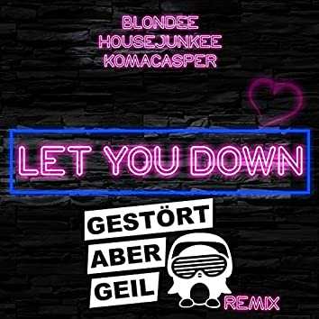 Let You Down (Gestört aber GeiL Remix)