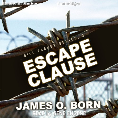 Escape Clause     Bill Tasker Series, Book 3              By:                                                                                                                                 James O. Born                               Narrated by:                                                                                                                                 Gene Engene                      Length: 11 hrs and 49 mins     Not rated yet     Overall 0.0