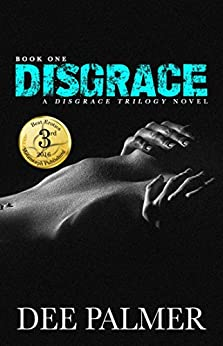 Disgrace: An erotic BDSM contemporary romance series (The Disgrace Trilogy Book 1) by [Dee Palmer]