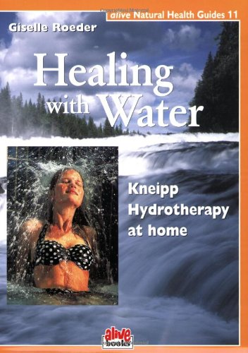 HEALING W/WATER: Kneipp Hydrotherapy at Home (Natural Health Guide)