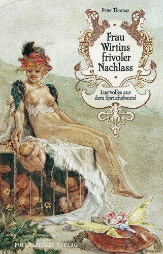 Frau Wirtins frivoler Nachlass: Lustvolles aus dem Sprüchebeutel