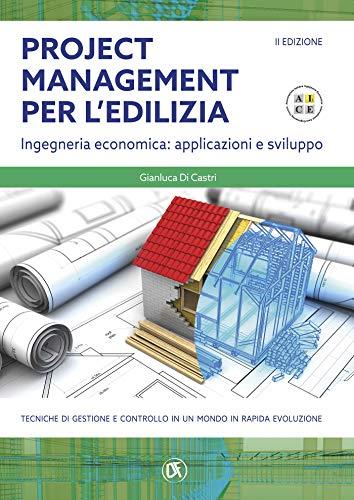 Project management per l'edilizia - II EDIZIONE - Ingegneria economica: applicazioni e sviluppo